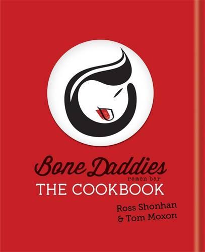 Bone Daddies: The Cookbook, Moxon, Tom, Shonhan, Ross, New